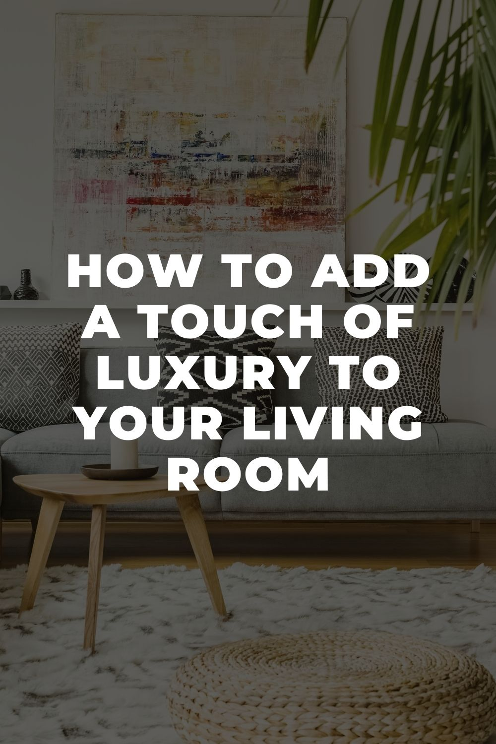 How to Add a Touch of Luxury to Your Living Room