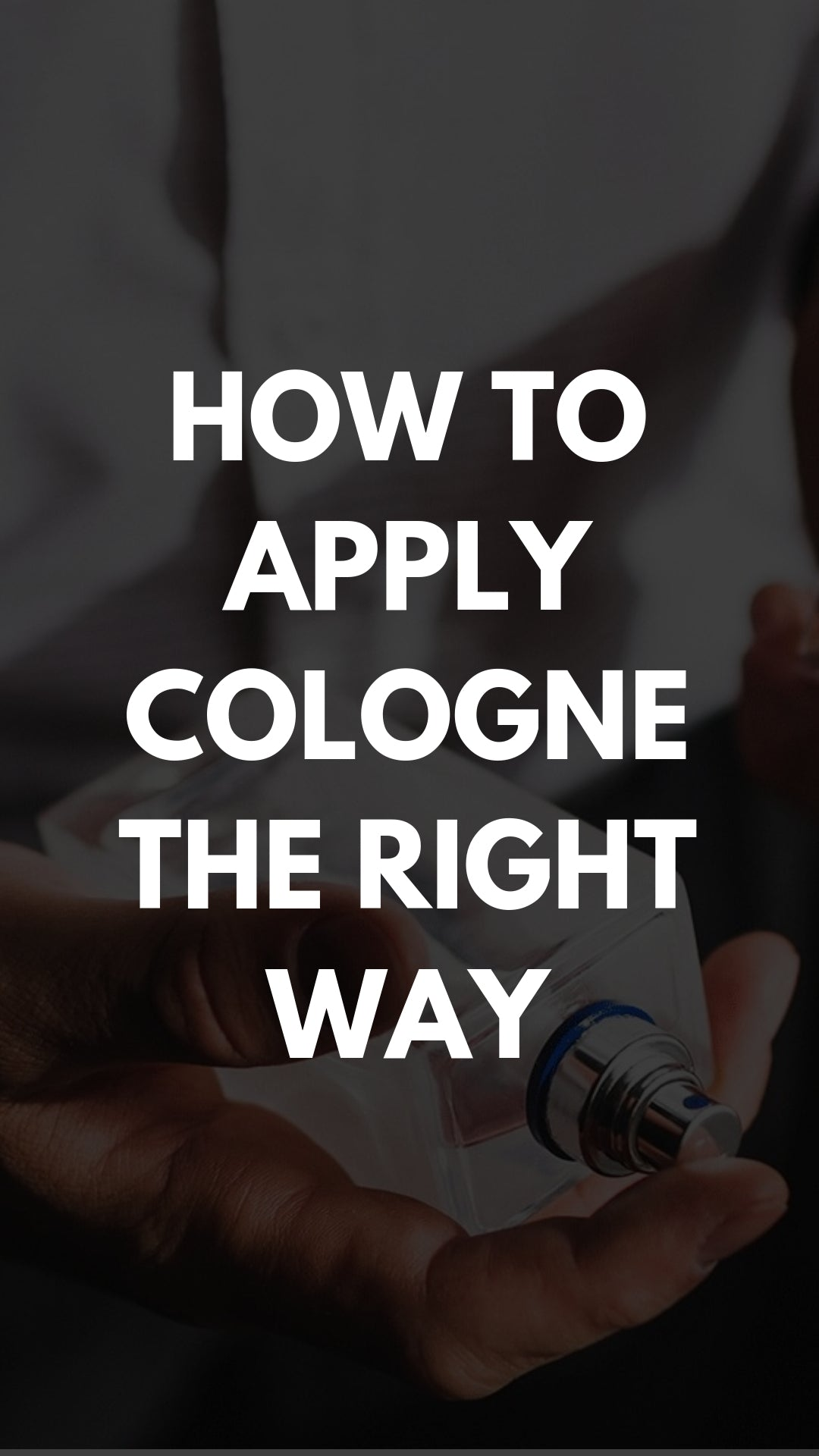 How to Apply Cologne The Right Way