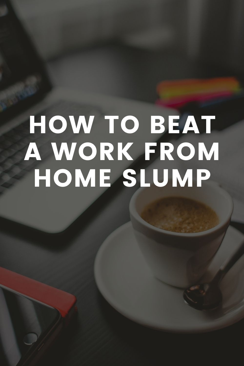 How to Beat a Work From Home Slump