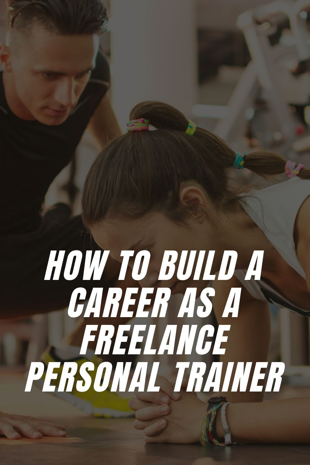 How to Build a Career as a Freelance Personal Trainer