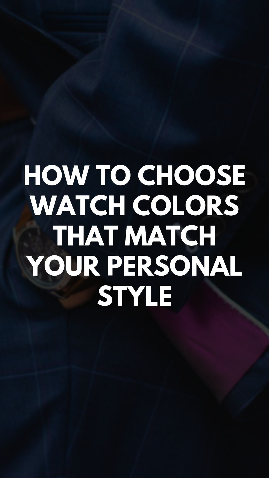 How to Choose Watch Colors That Match Your Personal Style