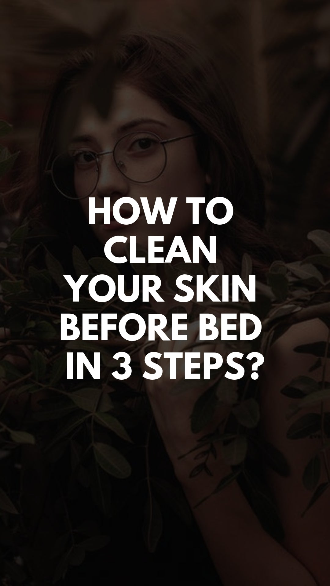 How to Clean Your Skin Before Bed In 3 Steps?