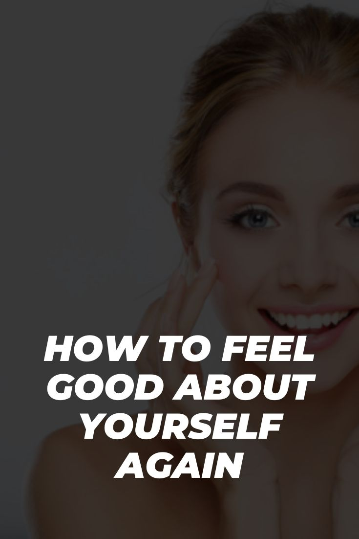How to Feel Good About Yourself Again