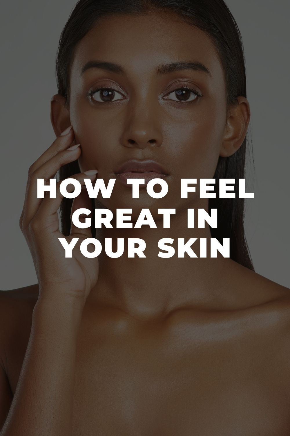 How to Feel Great in Your Skin