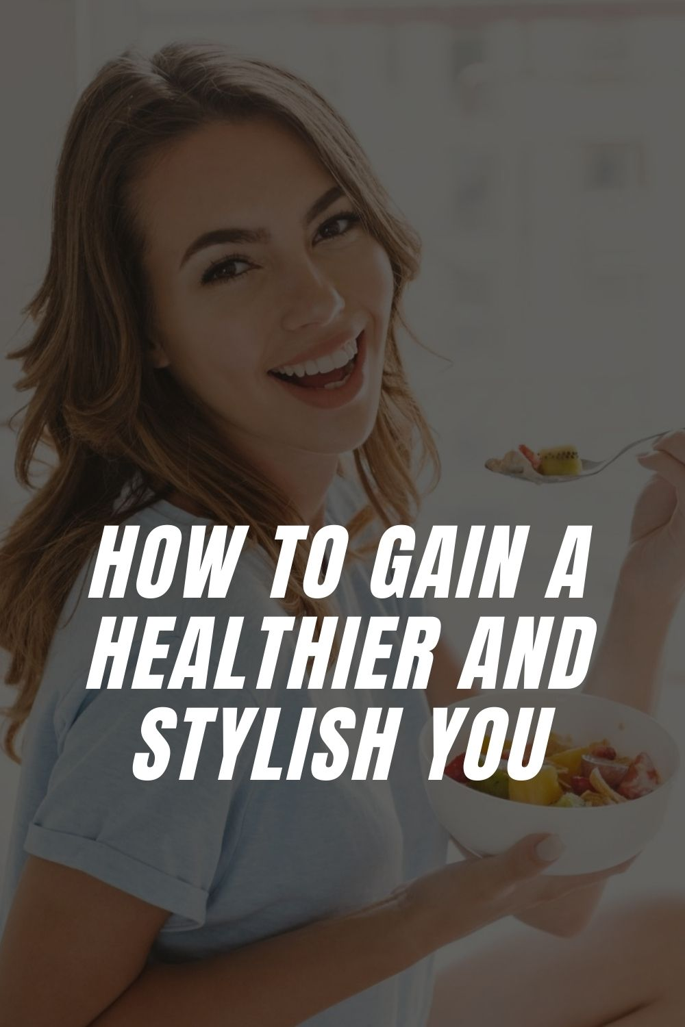How to Gain a Healthier and Stylish You