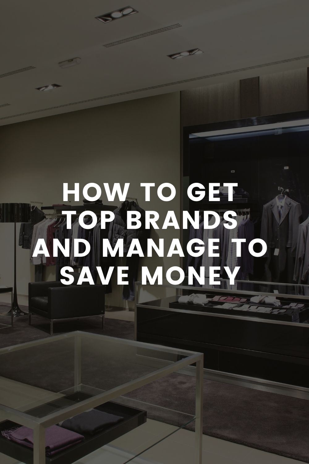 How to Get Top Brands and Manage to Save Money