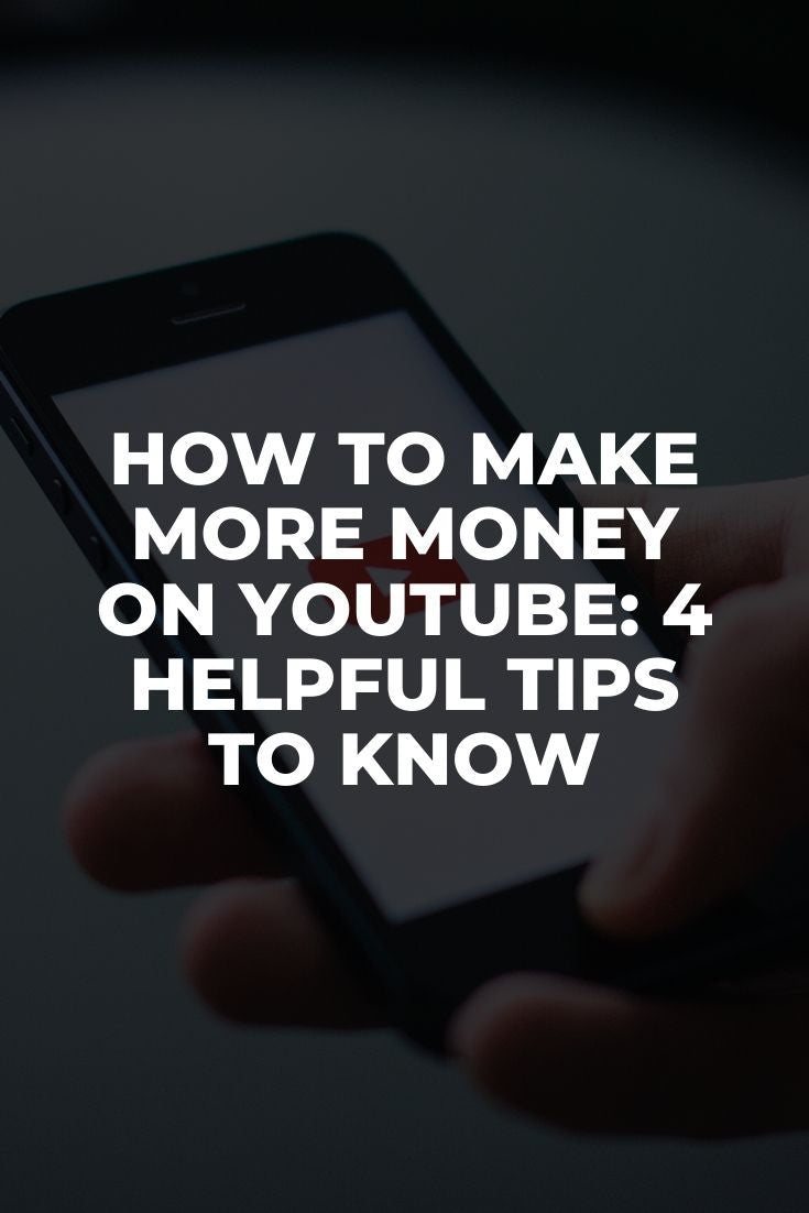 How to Make More Money on YouTube: 4 Helpful Tips to Know