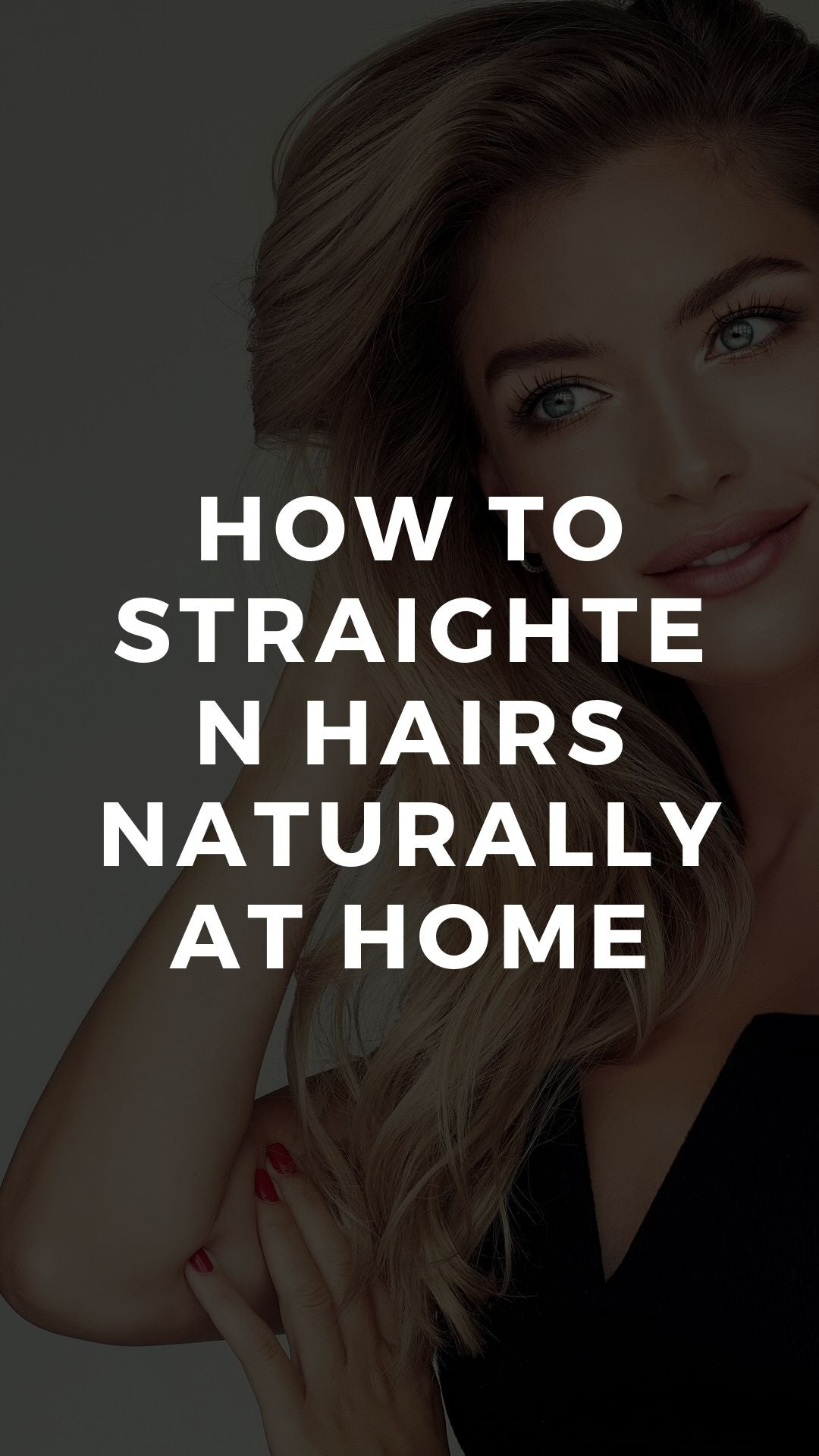 How to Straighten Hairs Naturally at Home