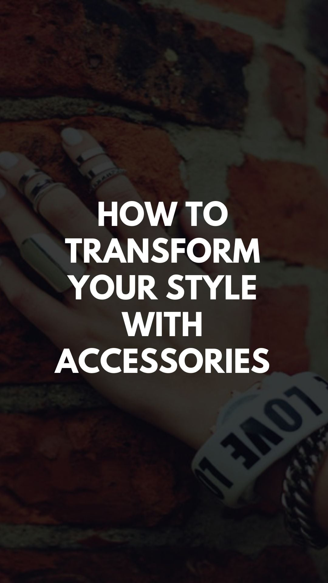 How to Transform Your Style with Accessories