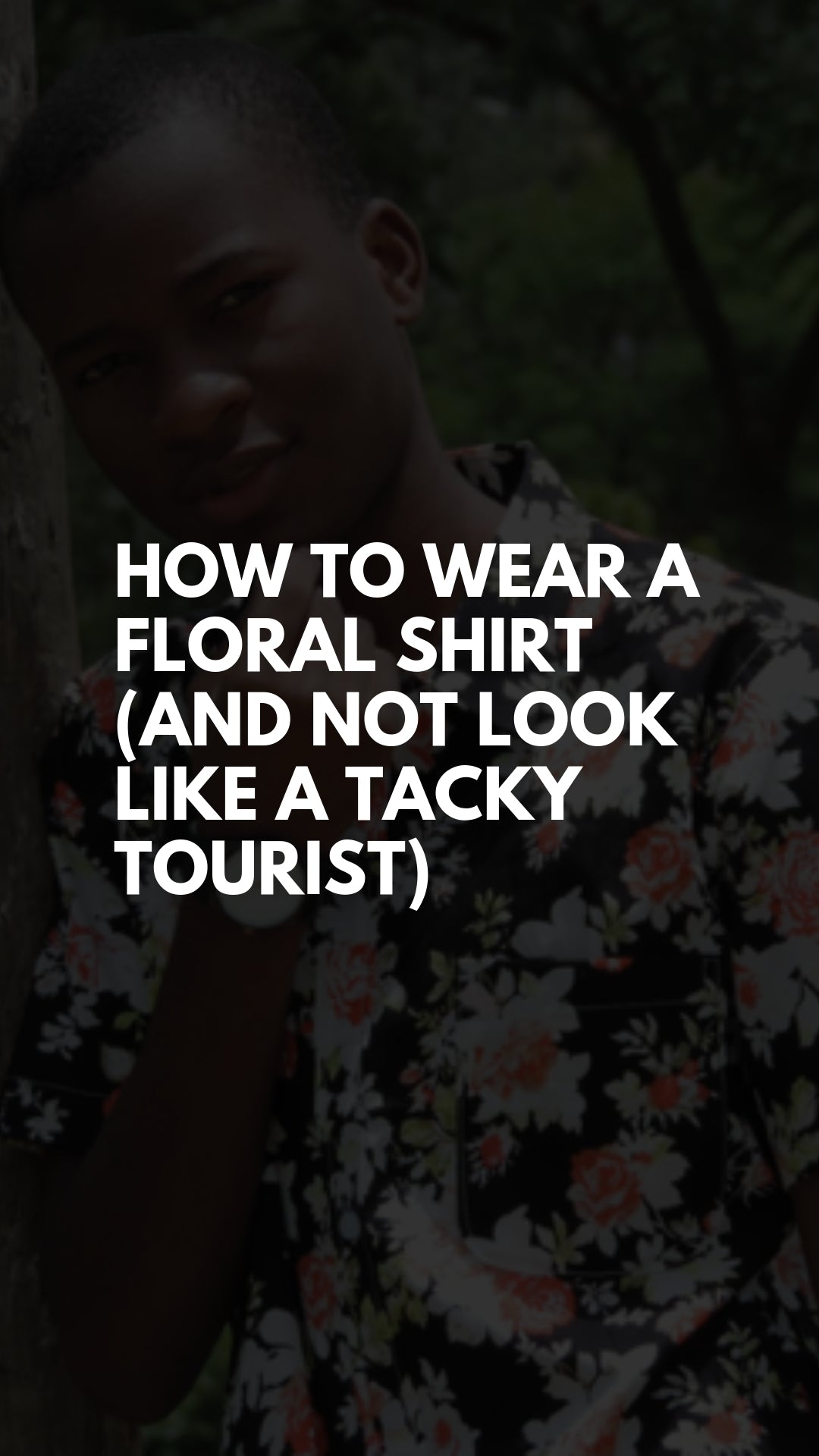 How to Wear a Floral Shirt (And Not Look Like a Tacky Tourist)