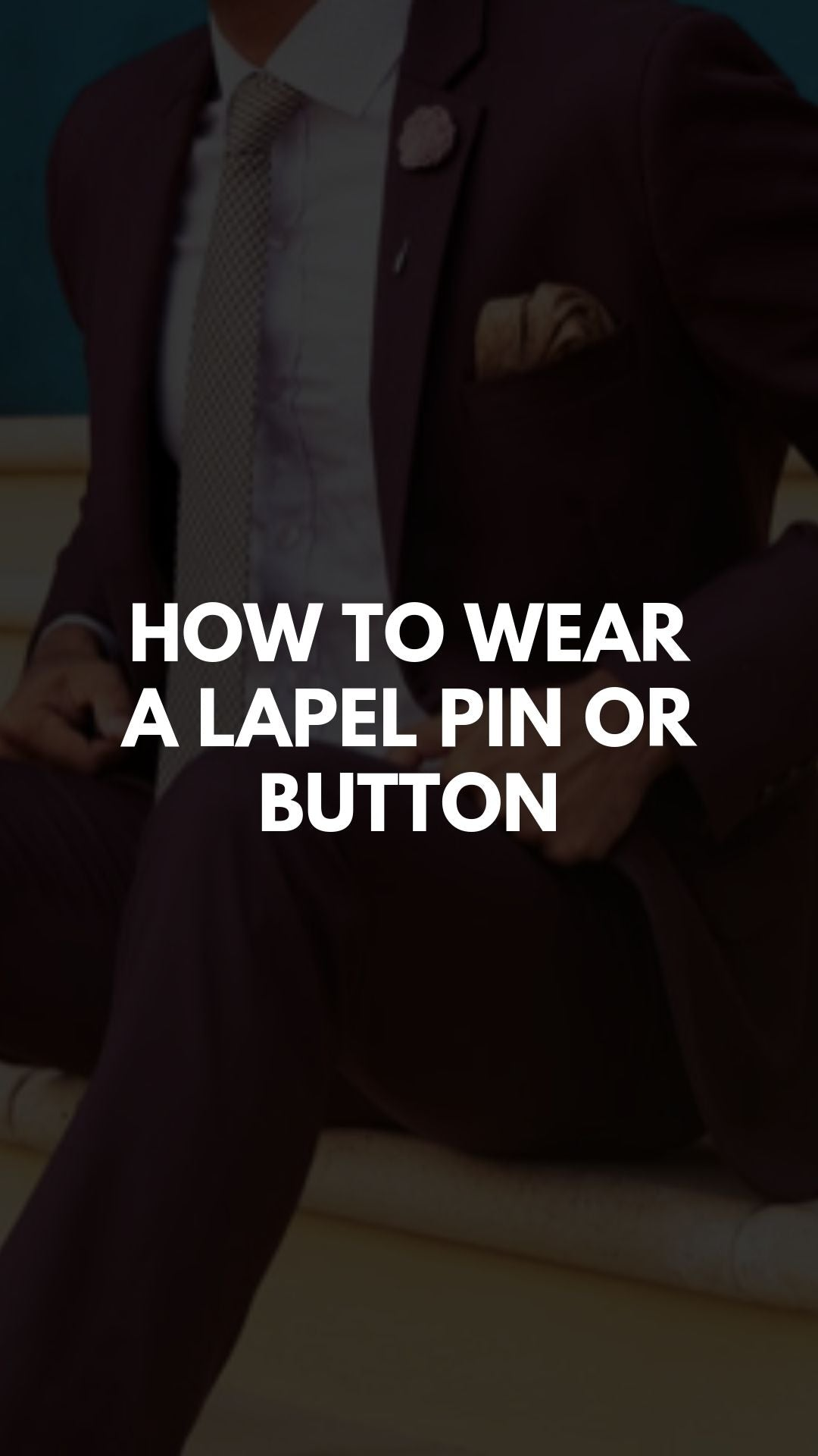 How to Wear a Lapel Pin or Button: A Guide for Every Well-Dressed Man