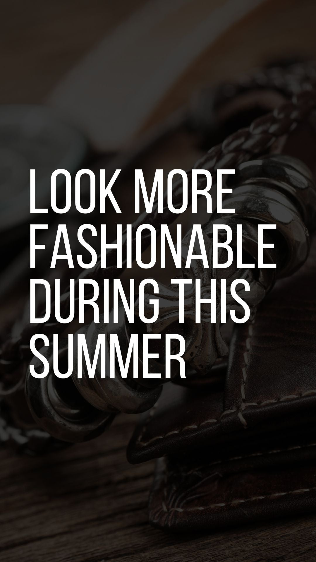 Look More Fashionable During This Summer