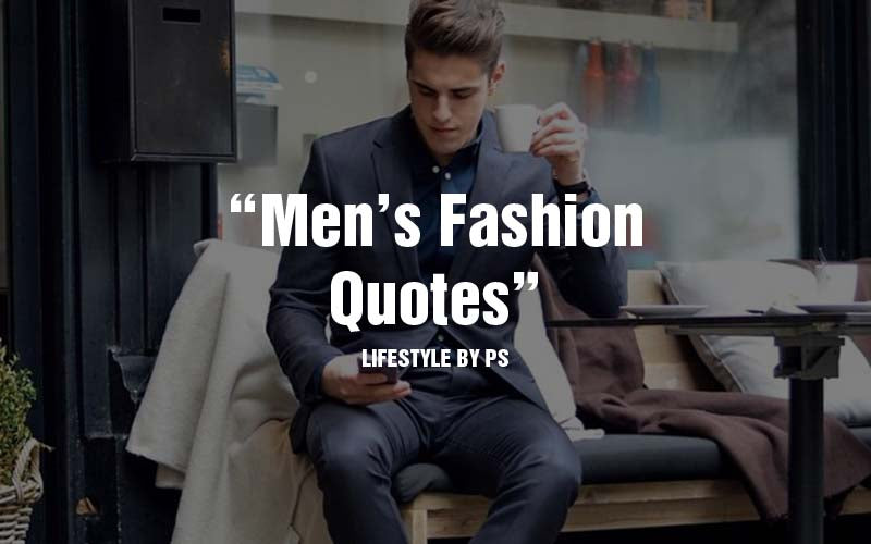 Pinterest Quotes About Guys: 20 Best Men's #Fashion #Quotes To Step Up Your #Instagram