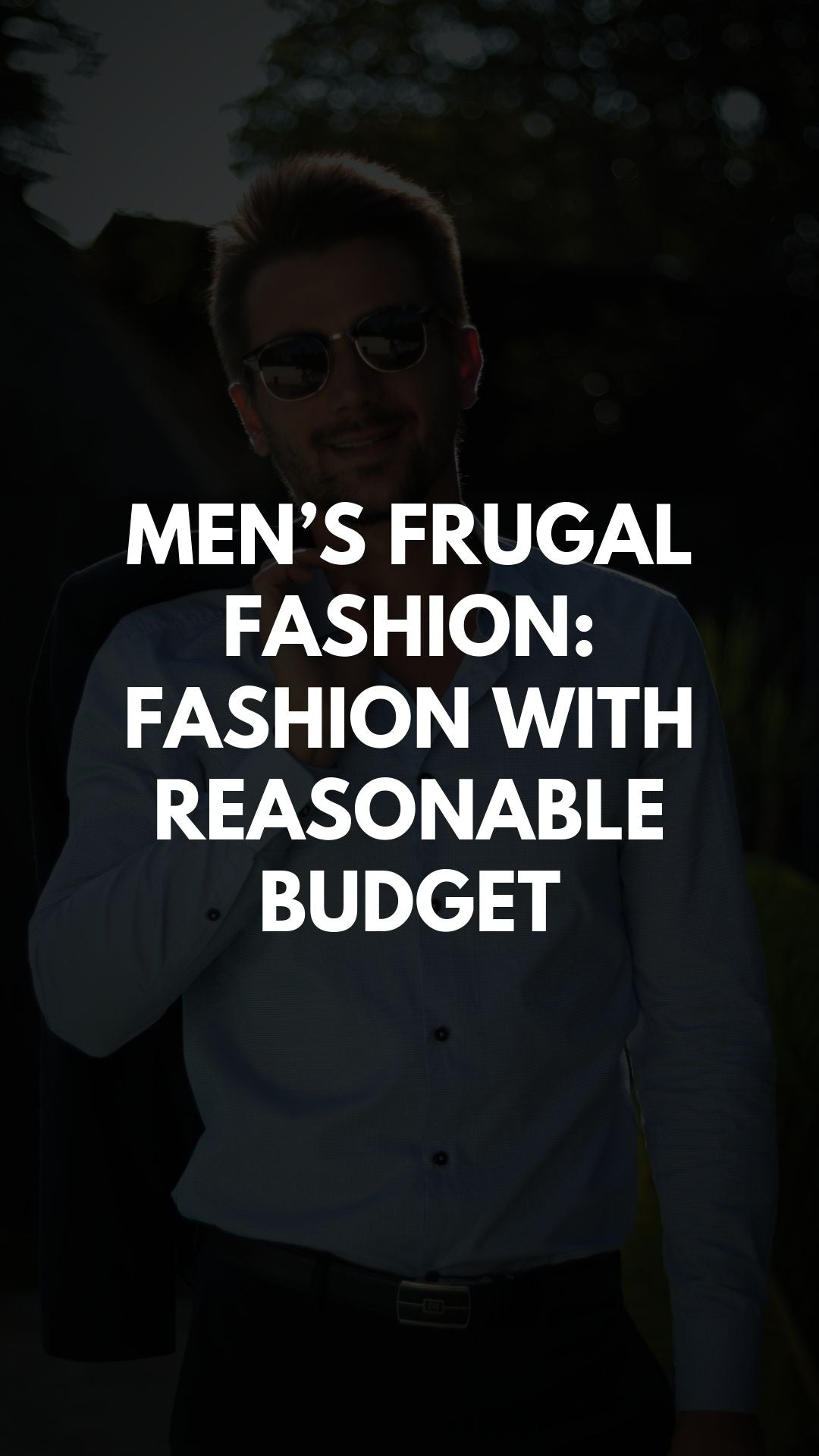 Men's Frugal Fashion: Fashion With Reasonable Budget