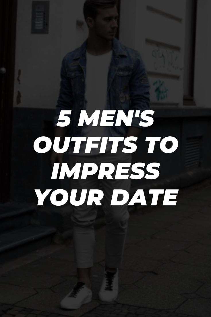 Men's Outfits To Impress Your Date