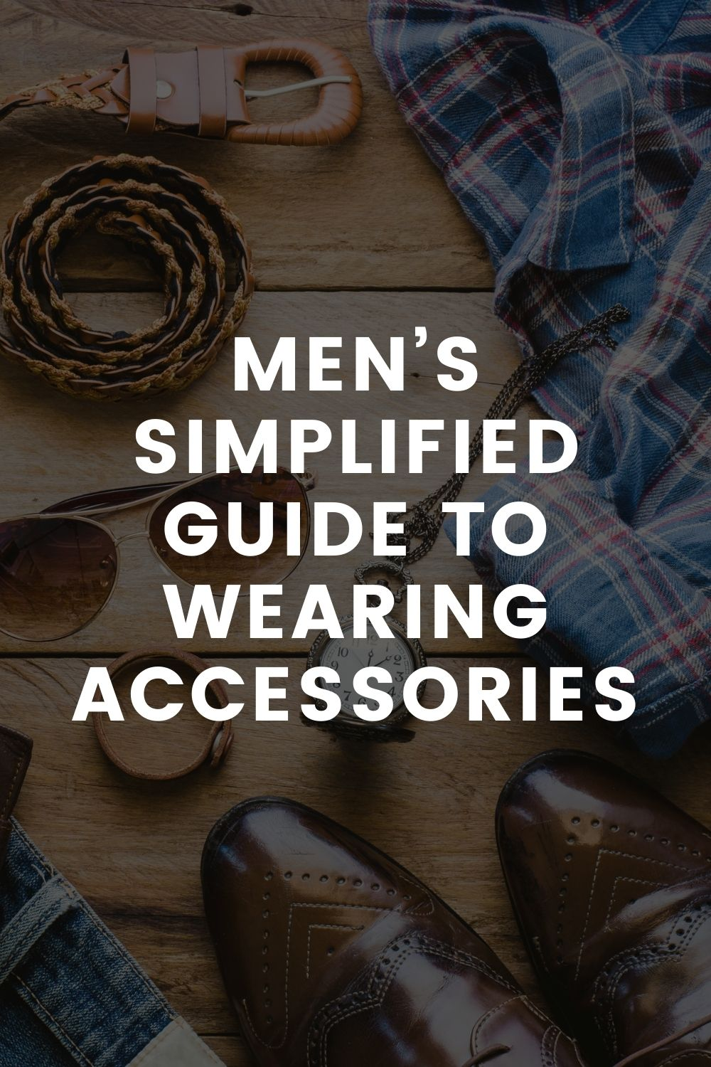 Men's Simplified Guide to Wearing Accessories