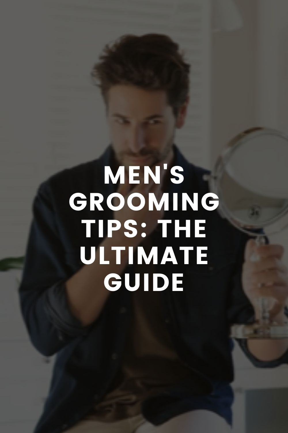Men's grooming tips: The Ultimate Guide