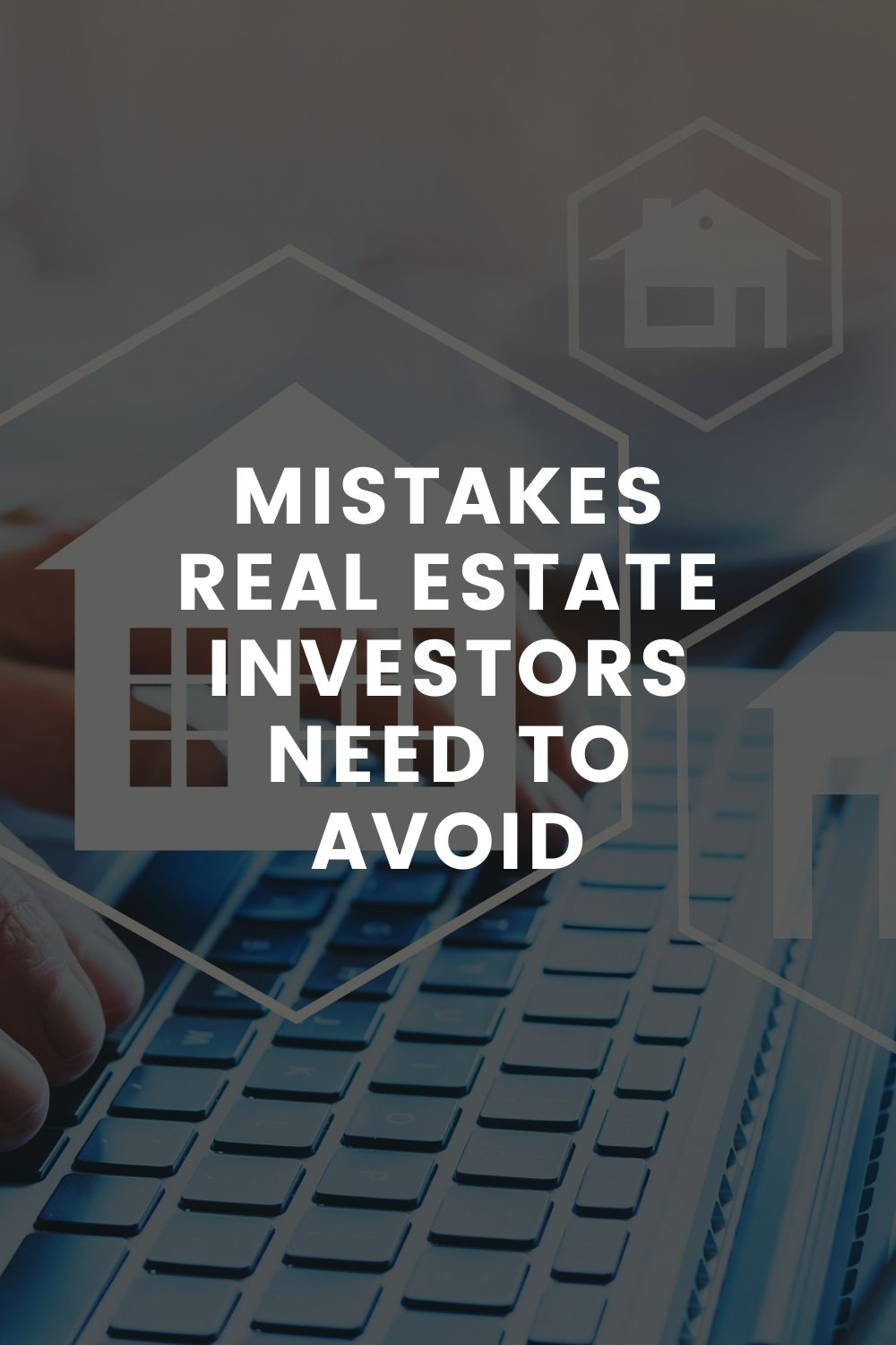 Mistakes Real Estate Investors Need to Avoid