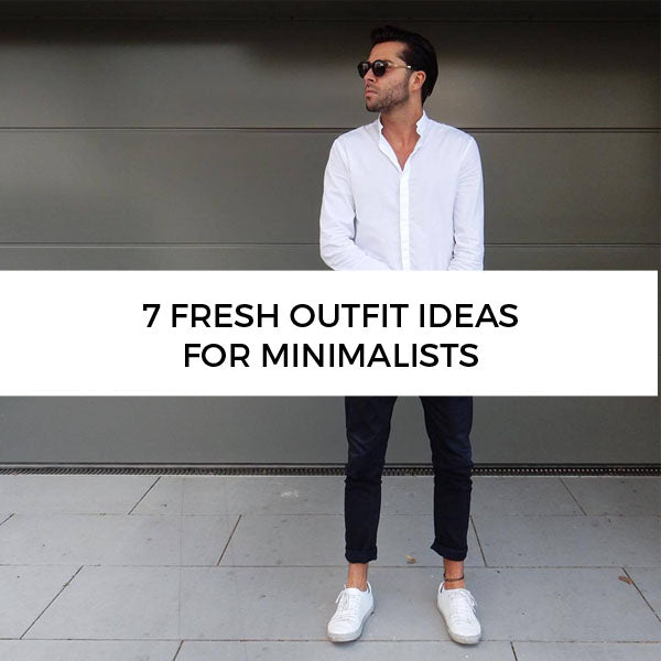 7 outfit ideas for the minimalists
