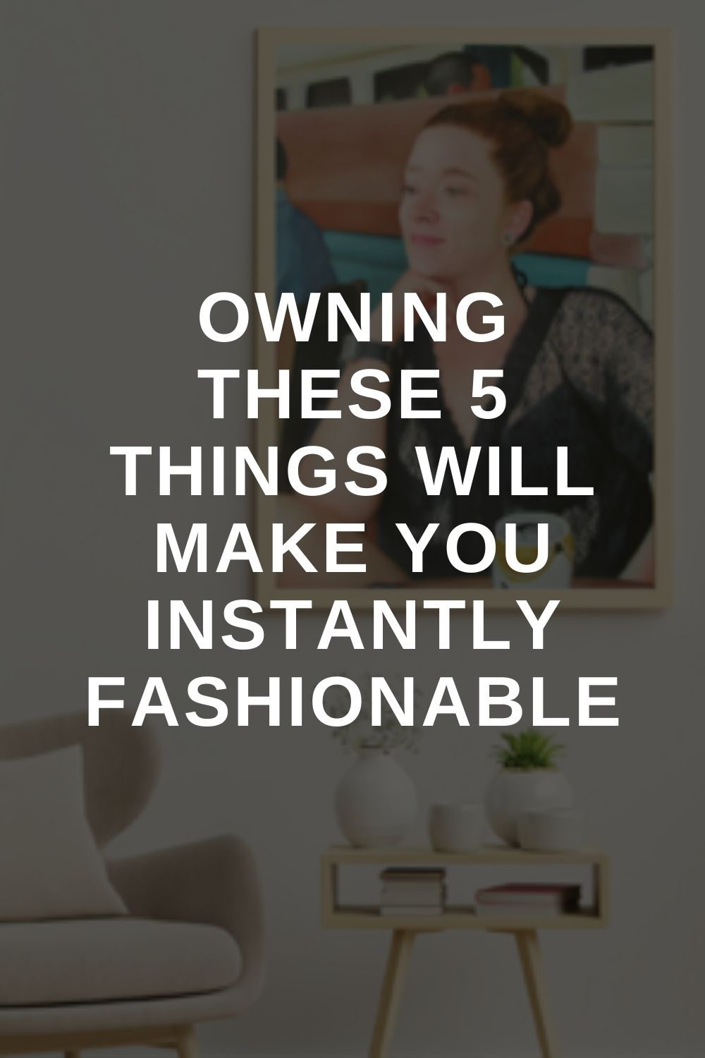 Owning These 5 Things Will Make You Instantly Fashionable