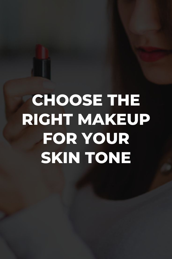 RIGHT MAKEUP FOR YOUR SKIN TONE