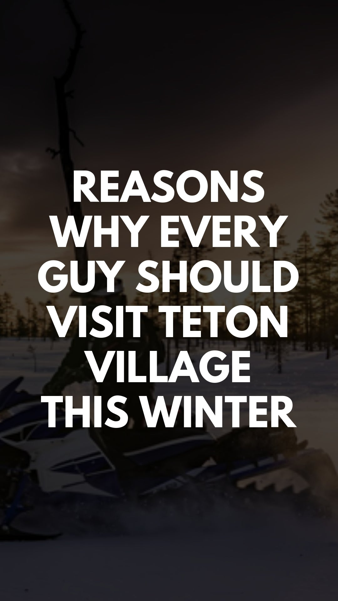 Reasons Why Every Guy Should Visit Teton Village This Winter #travel #skiing