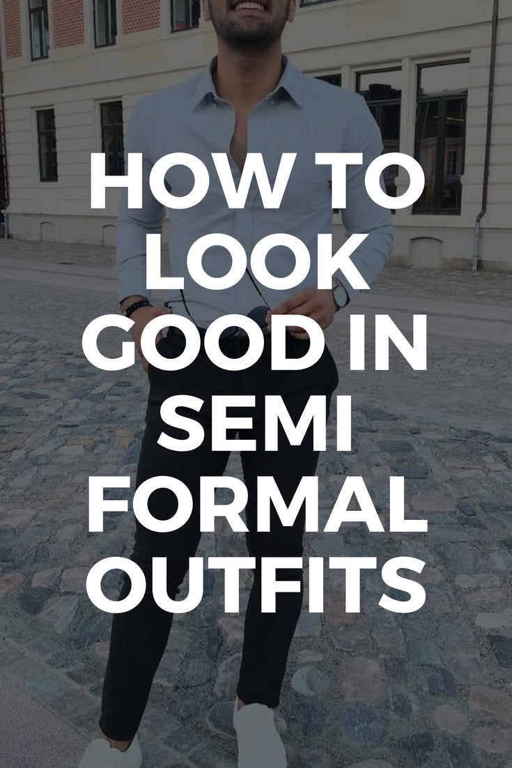 SEMI FORMAL ATTIRE FOR MEN - SEMI FORMAL DRESSING STYLE FOR MEN #outfit #ideas #mens #fashion #street #style