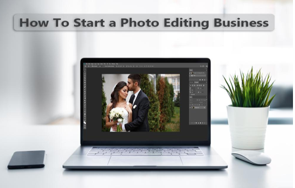 How to Start a Photo Editing Business