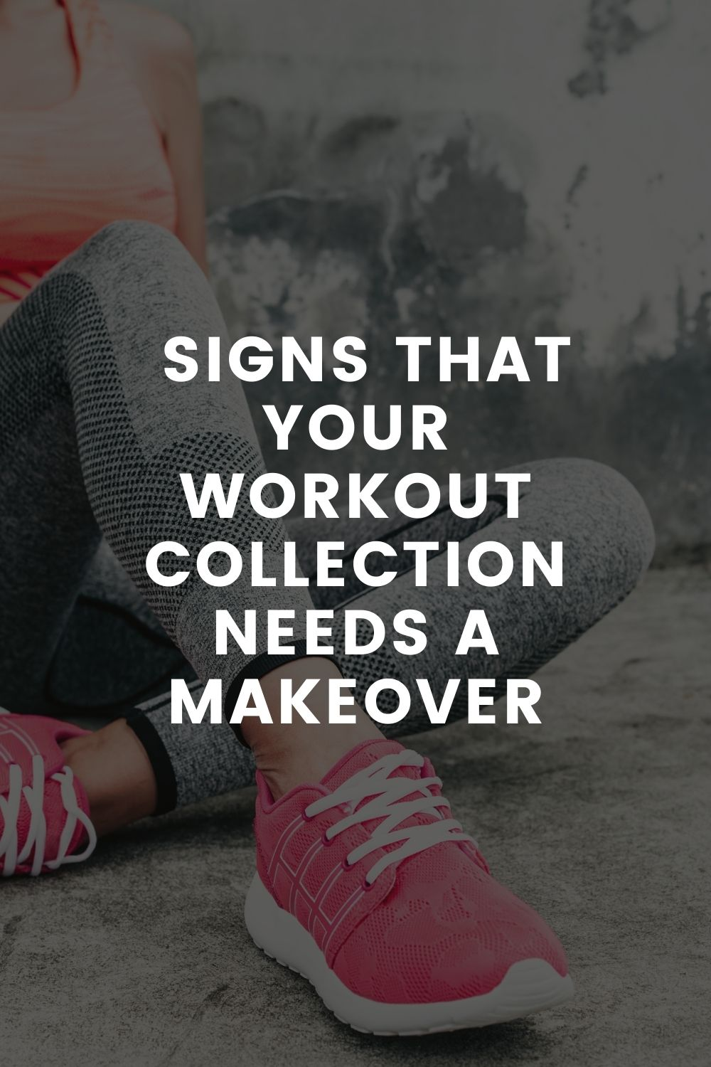 Signs That Your Workout Collection Needs A Makeover