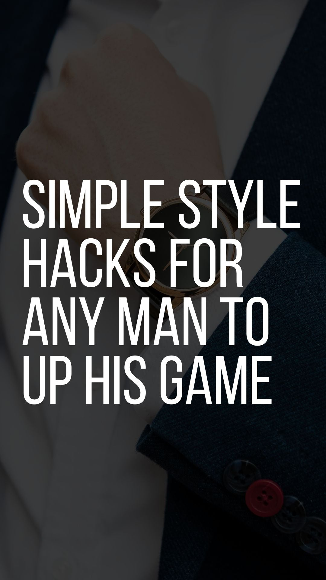 Simple Style Hacks for Any Man to Up His Game