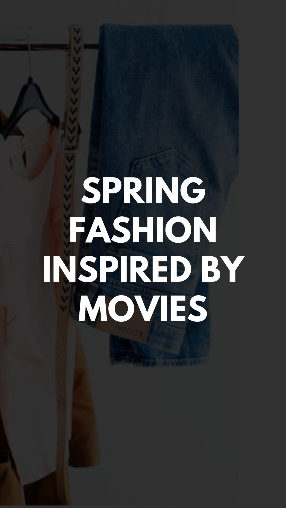 Spring Fashion Inspired by Movies