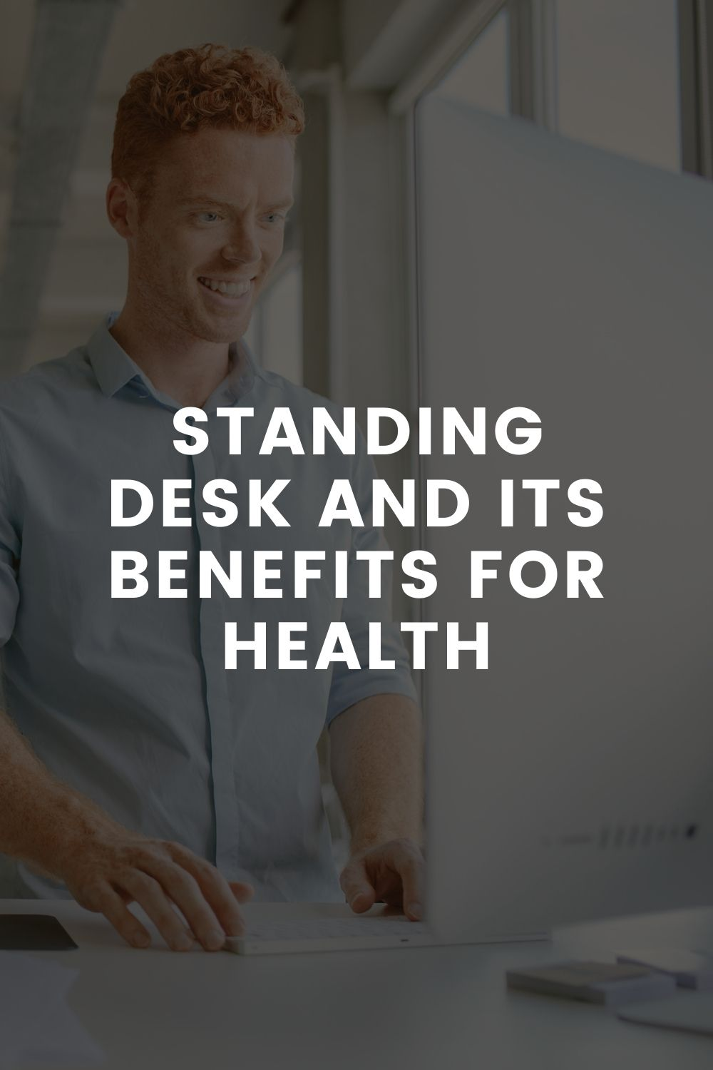 Standing Desk and Its Benefits for Health