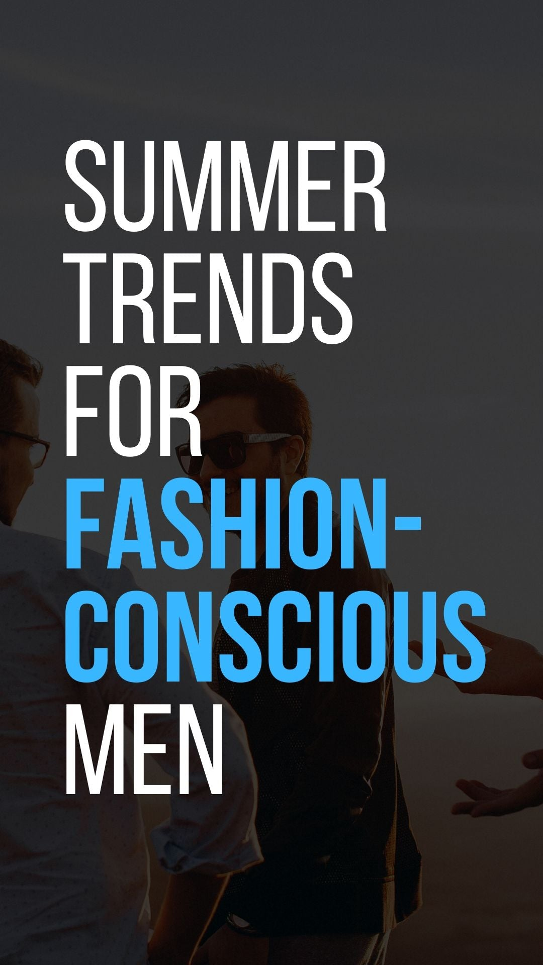 Summer Trends For Fashion-Conscious Men