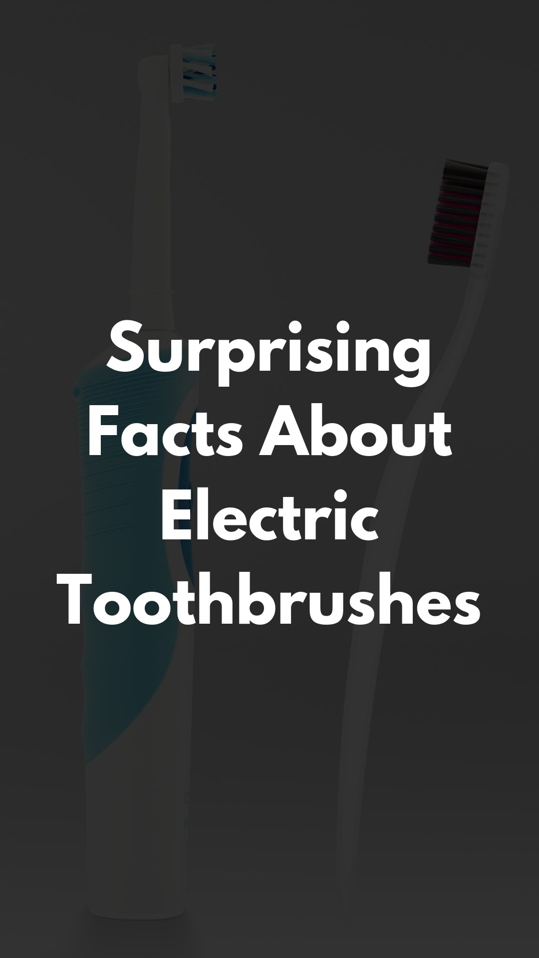 Surprising Facts About Electric Toothbrushes