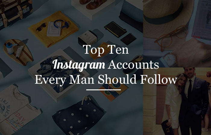 Top 10 Instagram Accounts Every Man Should Follow