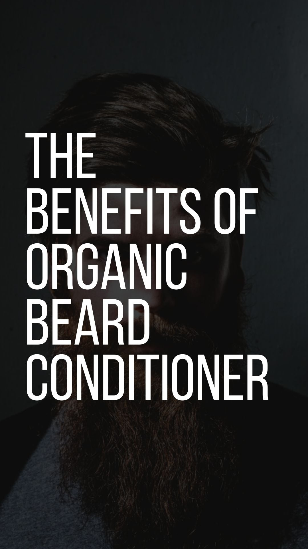 The Benefits of Organic Beard Conditioner