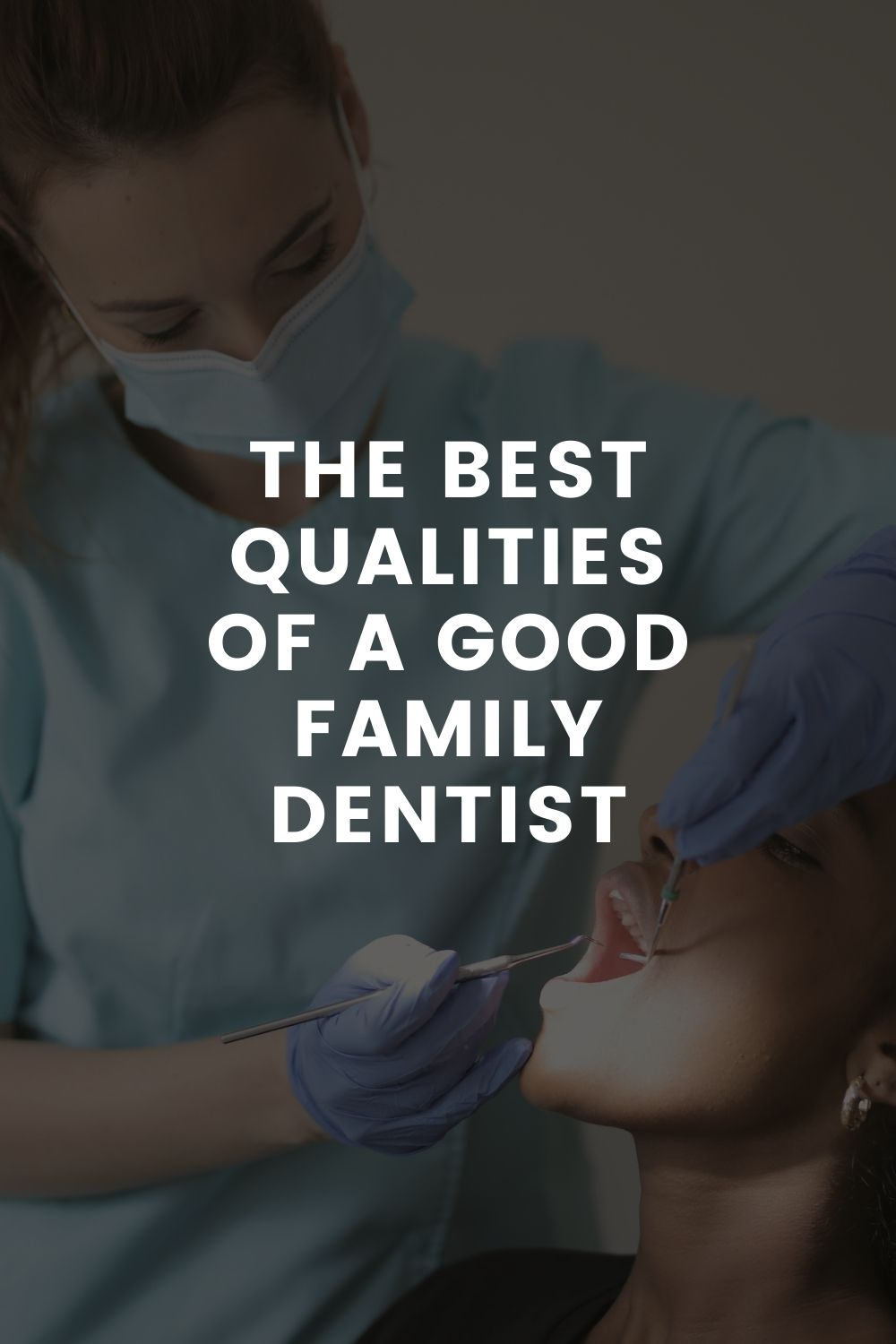 The Best Qualities of a Good Family Dentist