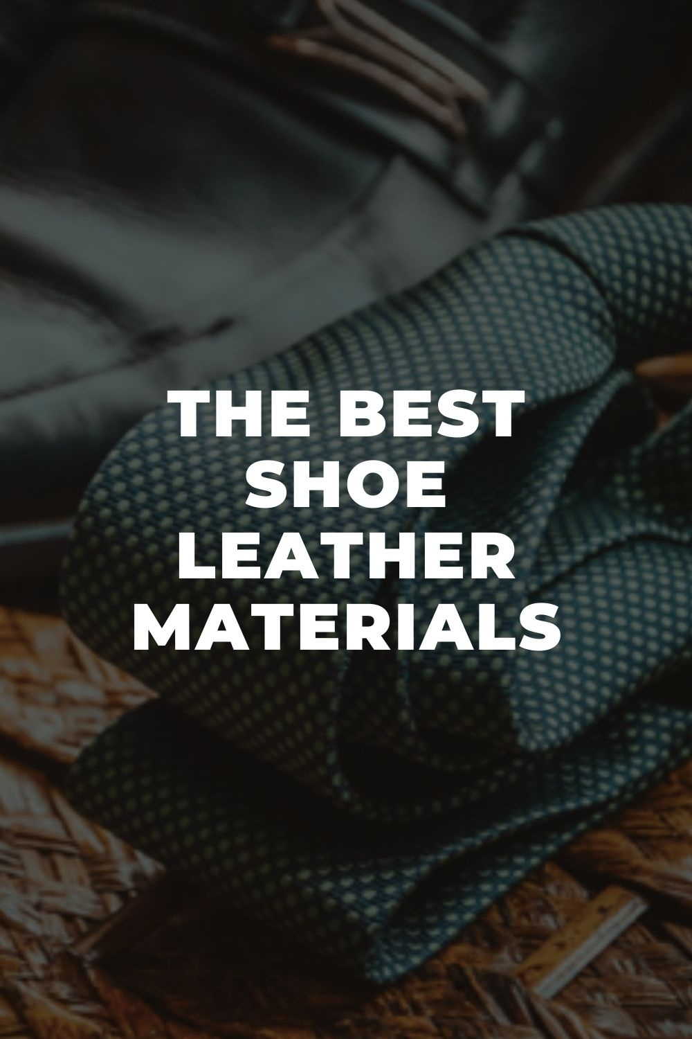 The Best Shoe Leather Materials