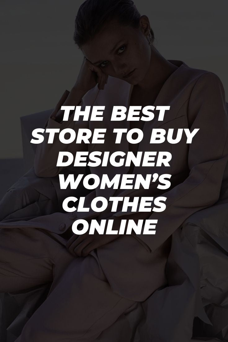 The Best Store to Buy Designer Women's Clothes Online