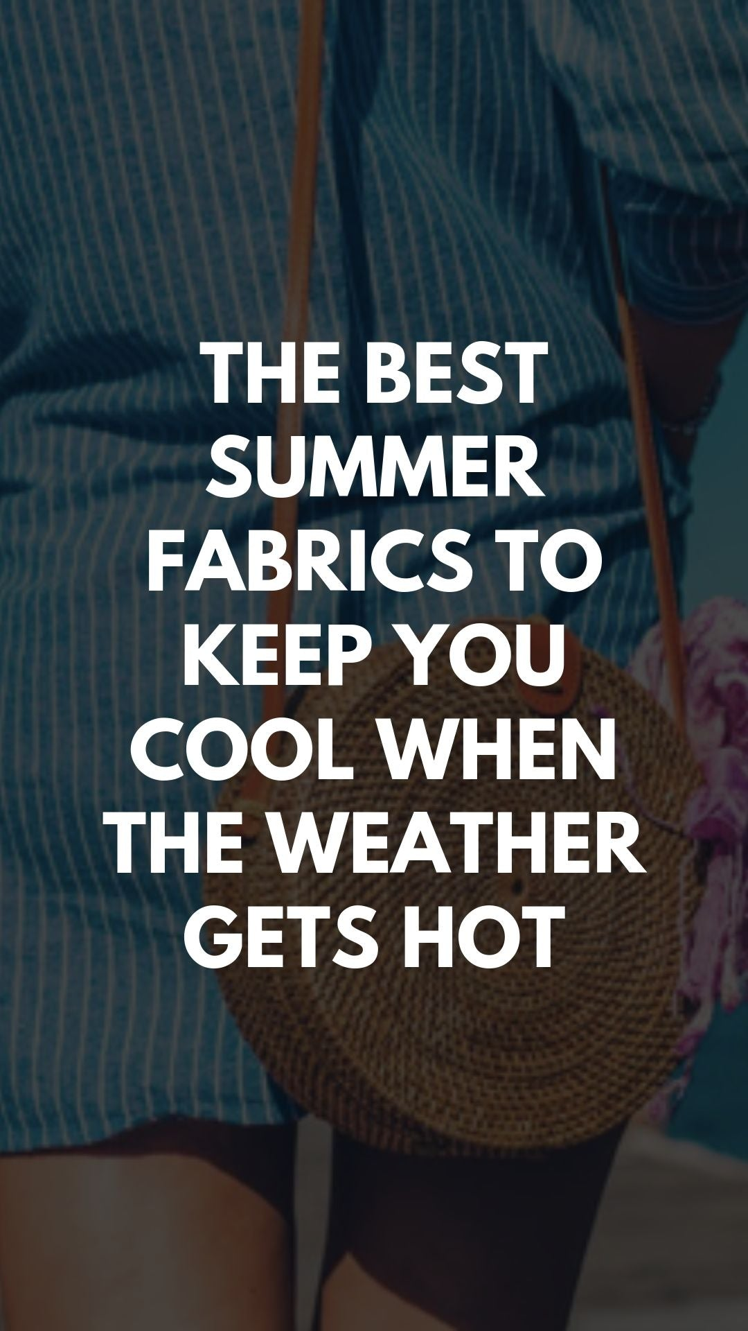 The Best Summer Fabrics to Keep You Cool When the Weather Gets Hot