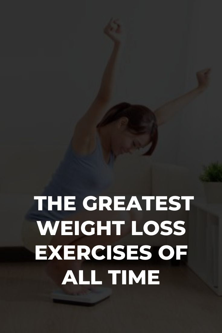 The Greatest Weight Loss Exercises of All Time