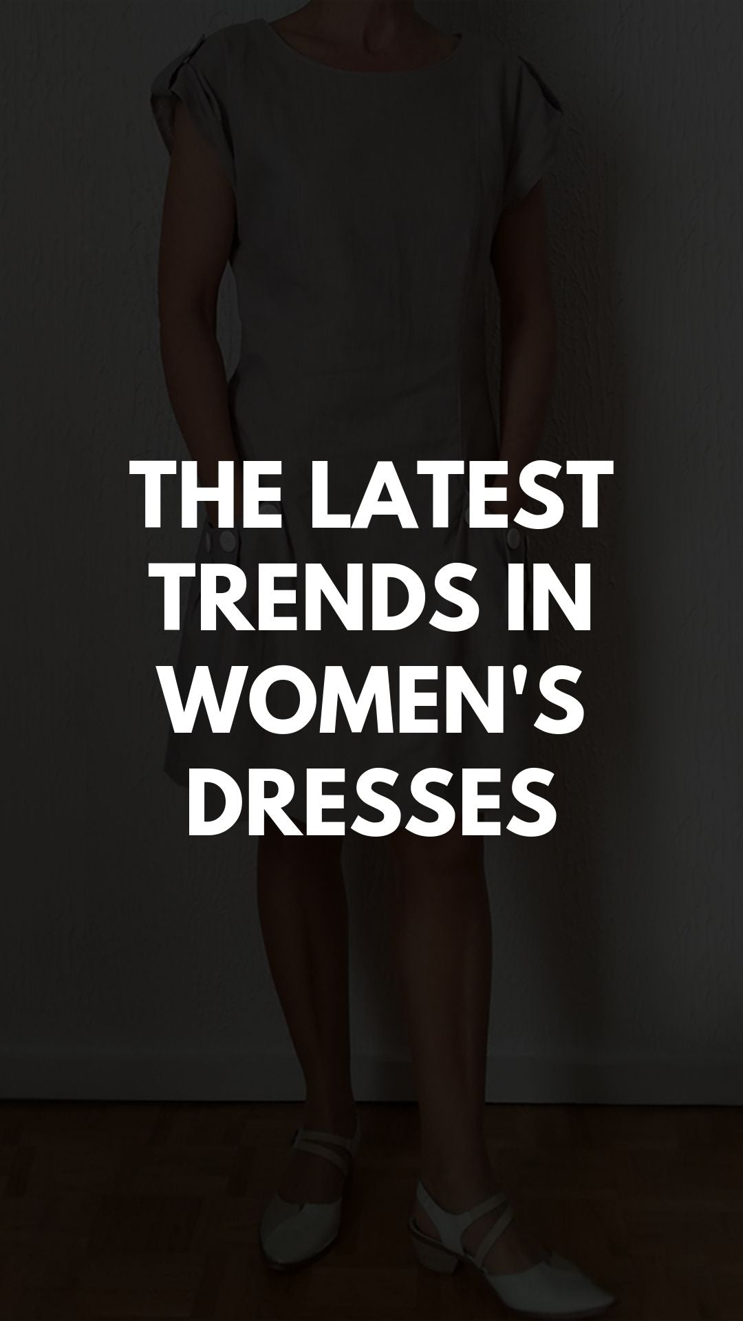 The Latest Trends In Women's Dresses