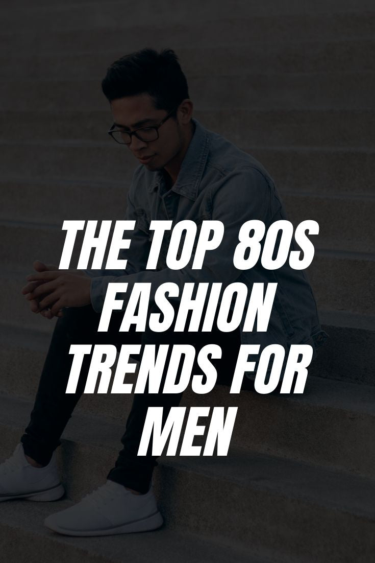 The Top 80s Trends For Men #mensfashion #style