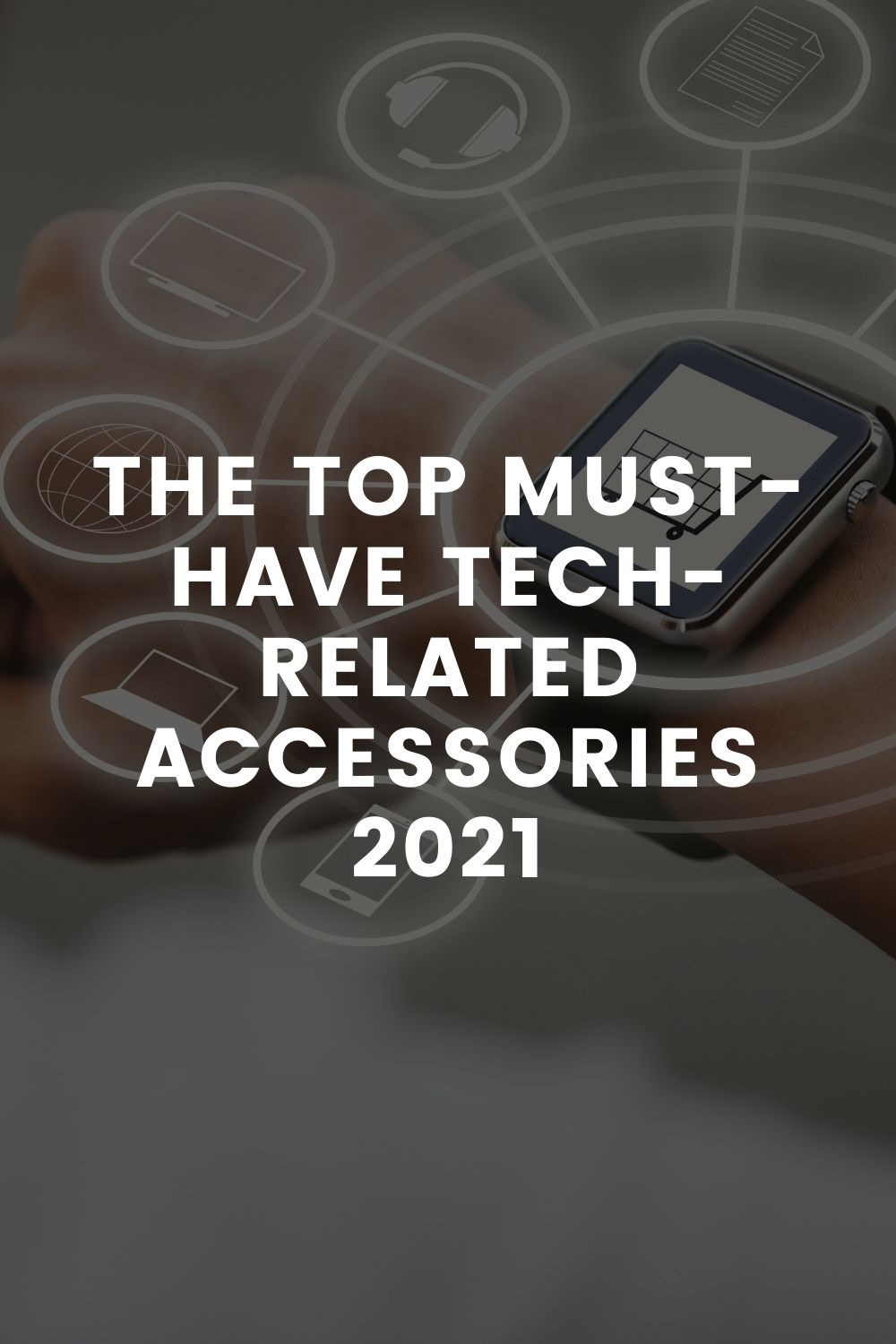 The Top Must-Have Tech-Related Accessories