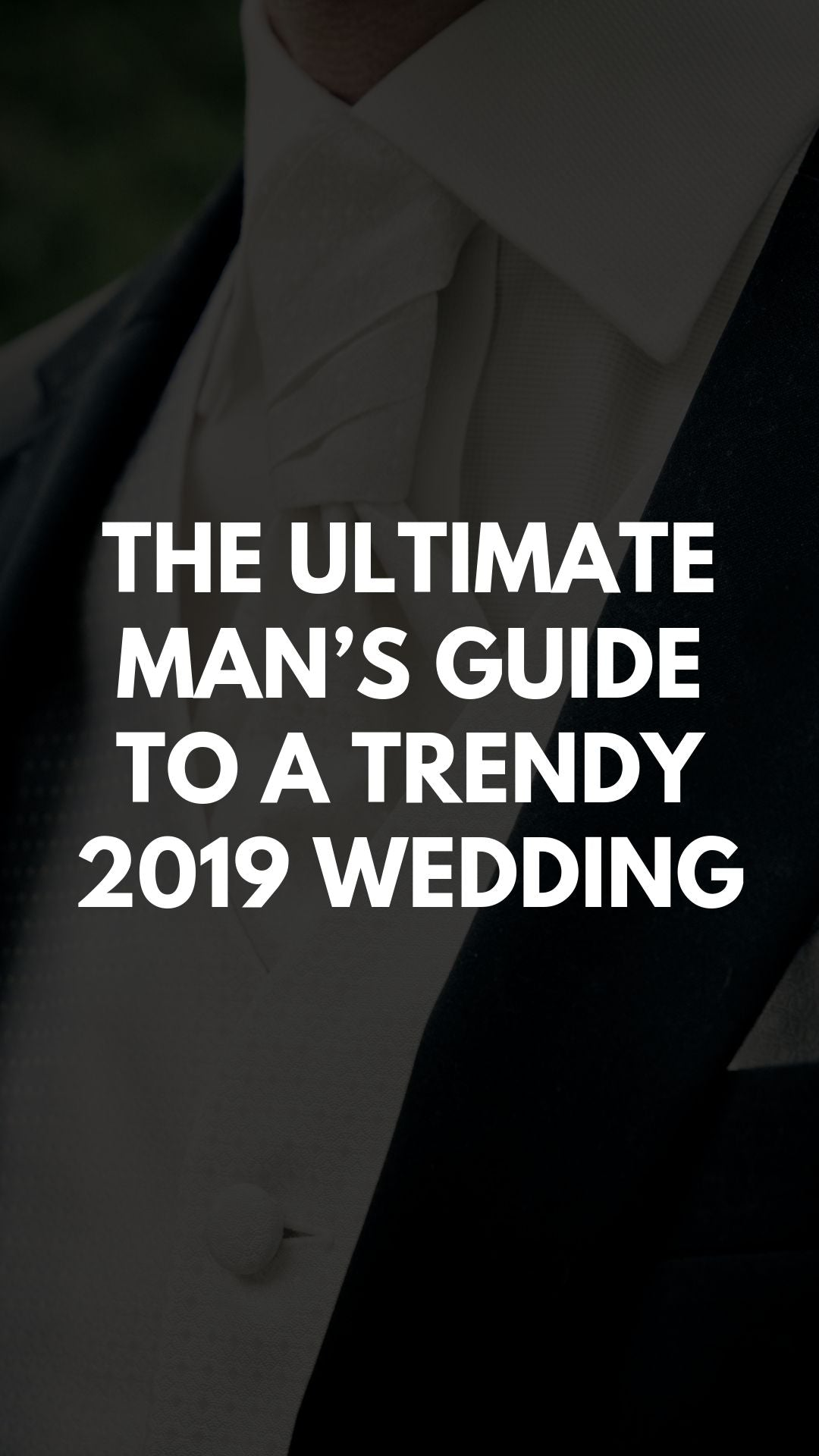 The Ultimate Man's Guide To A Trendy 2019 Wedding
