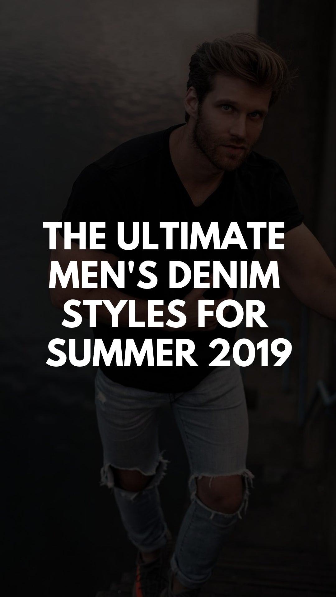 The Ultimate Men's Denim Styles for Summer 2019 #denim #style