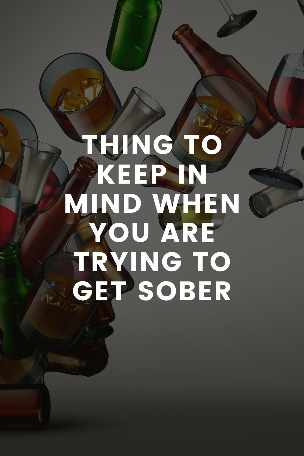 Thing To Keep In Mind When You Are Trying To Get Sober