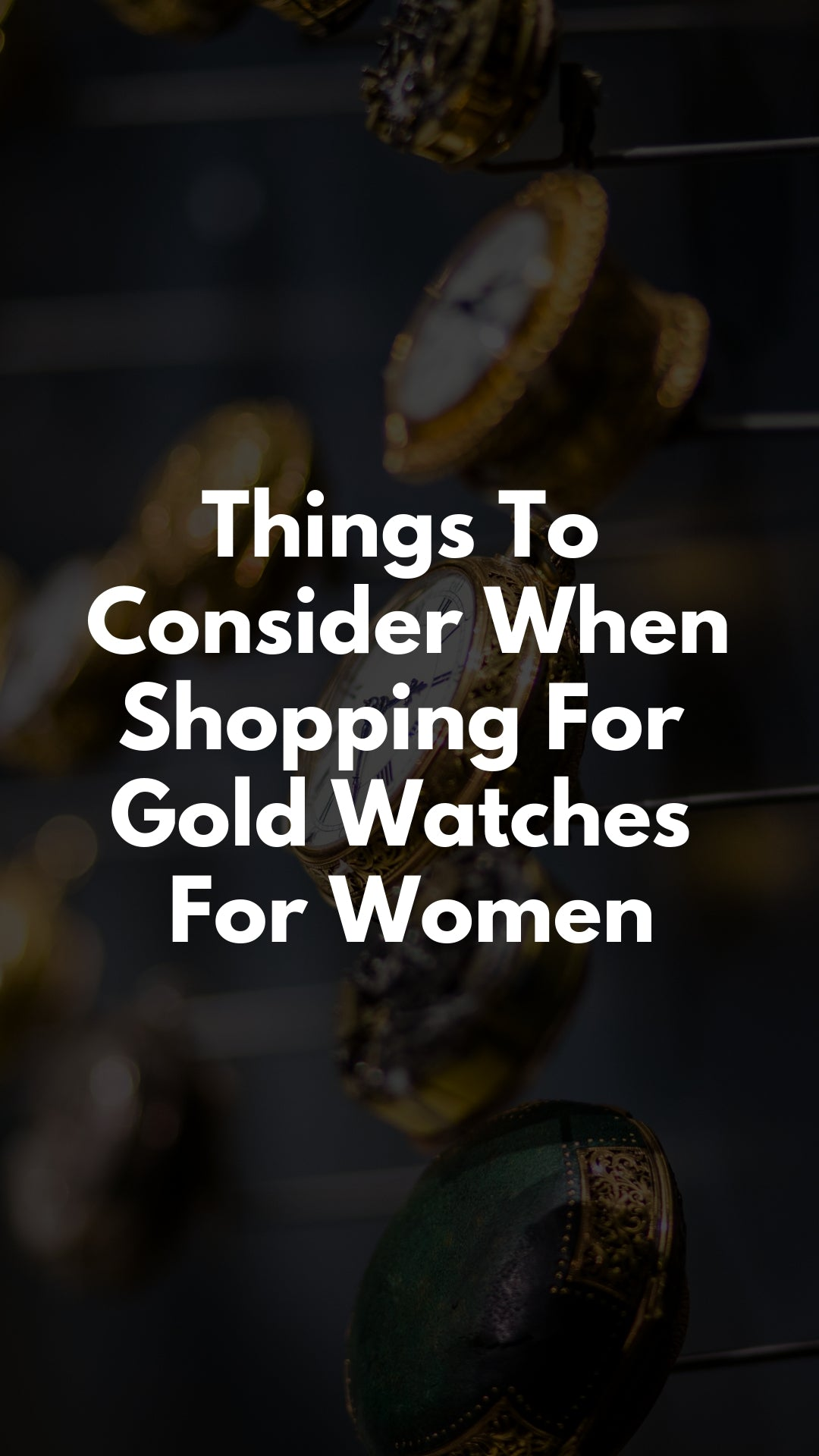 Things To Consider When Shopping For Gold Watches For Women