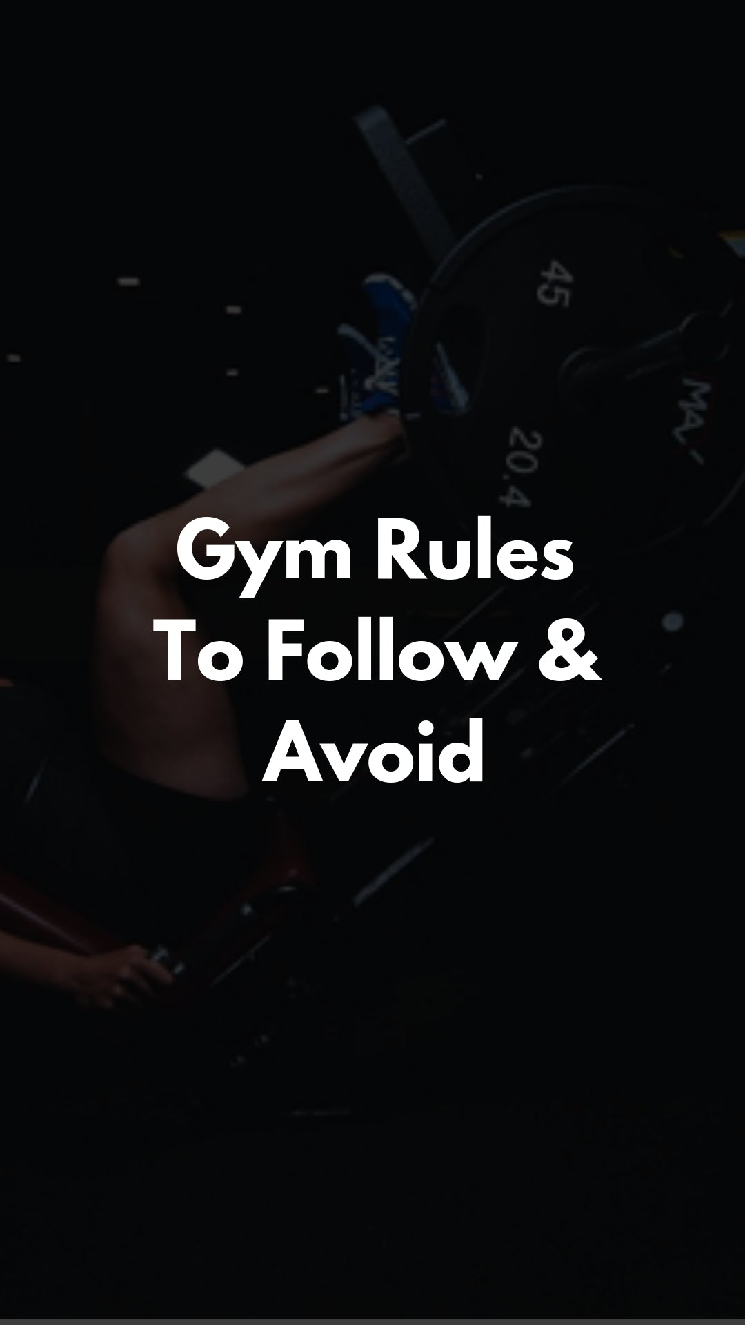 Things To Follow And Avoid When Working Out At The Gym