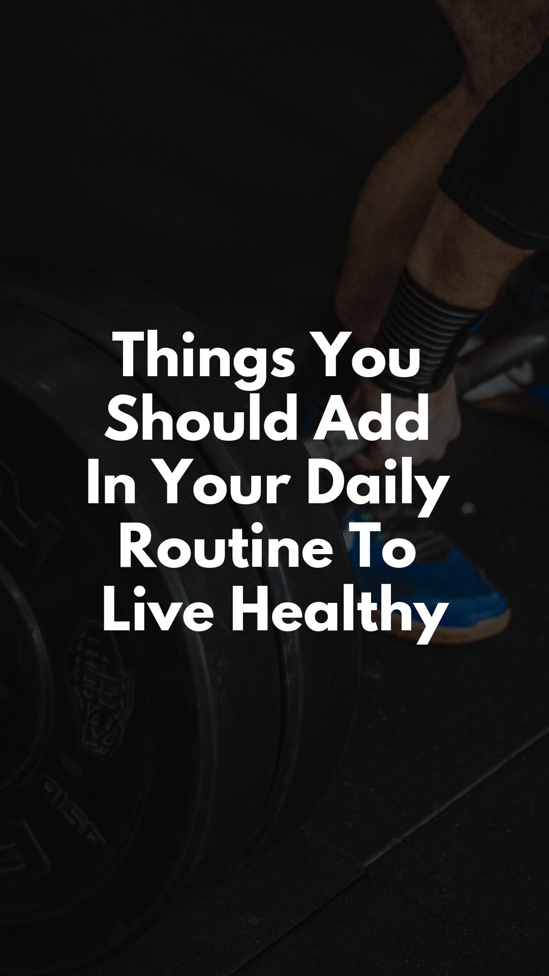 Things You Should Add In Your Daily Routine To Live Healthy